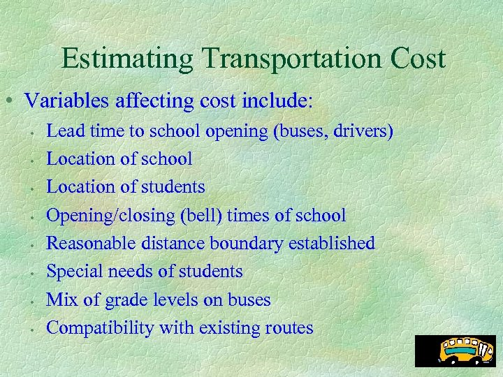 Estimating Transportation Cost • Variables affecting cost include: • • Lead time to school