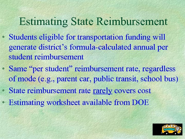 Estimating State Reimbursement • Students eligible for transportation funding will generate district's formula-calculated annual