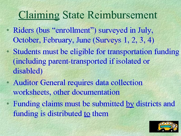"Claiming State Reimbursement • Riders (bus ""enrollment"") surveyed in July, October, February, June (Surveys"