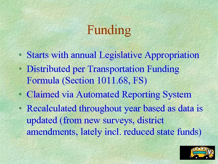Funding • Starts with annual Legislative Appropriation • Distributed per Transportation Funding Formula (Section
