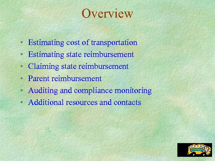 Overview • • • Estimating cost of transportation Estimating state reimbursement Claiming state reimbursement