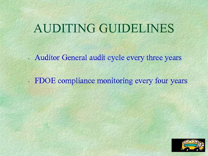 AUDITING GUIDELINES • Auditor General audit cycle every three years • FDOE compliance monitoring