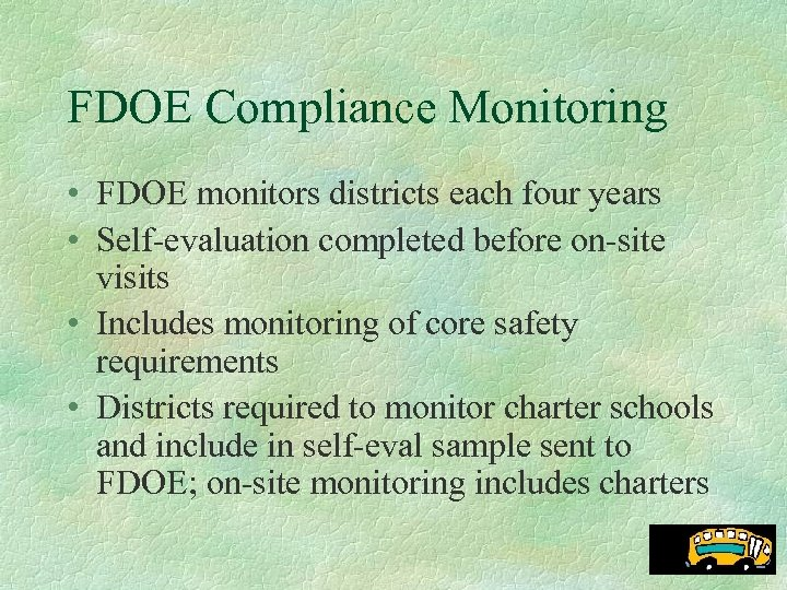 FDOE Compliance Monitoring • FDOE monitors districts each four years • Self-evaluation completed before