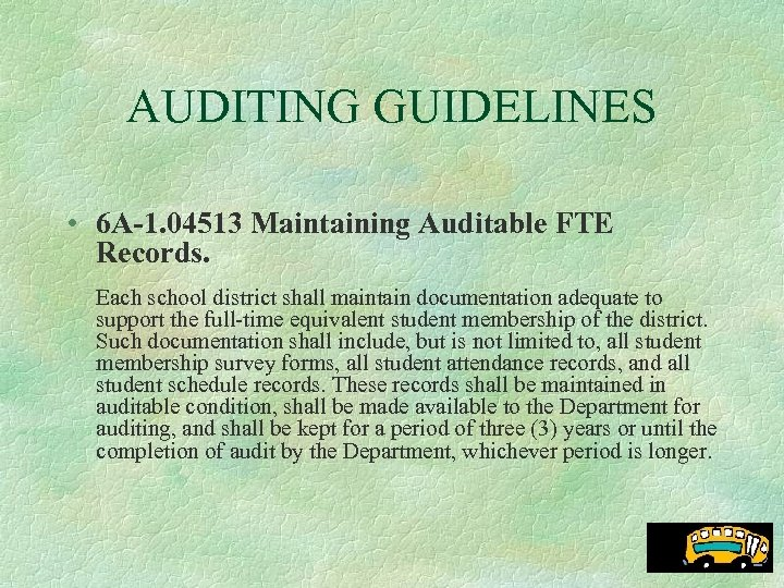 AUDITING GUIDELINES • 6 A-1. 04513 Maintaining Auditable FTE Records. Each school district shall