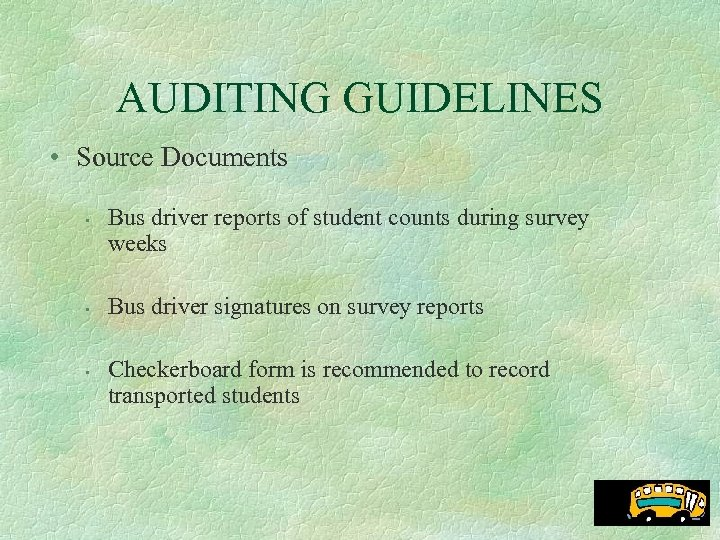 AUDITING GUIDELINES • Source Documents • • • Bus driver reports of student counts