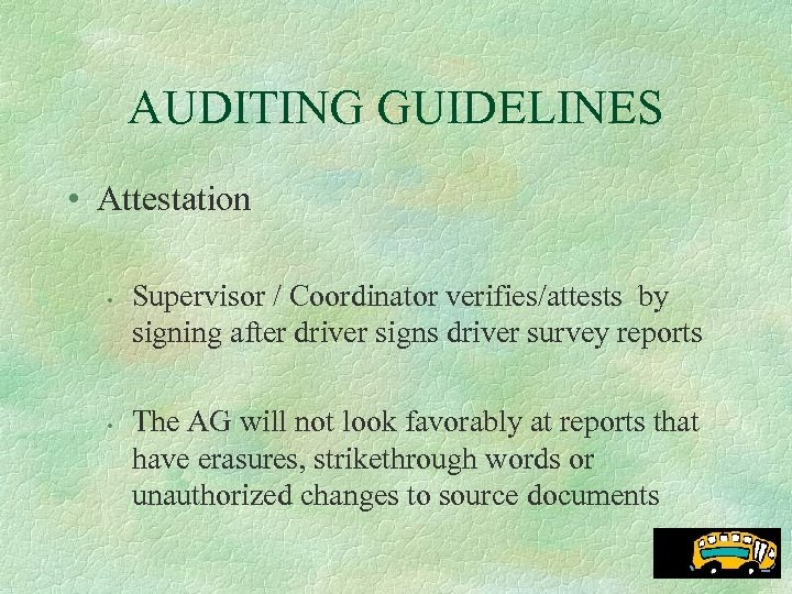 AUDITING GUIDELINES • Attestation • • Supervisor / Coordinator verifies/attests by signing after driver
