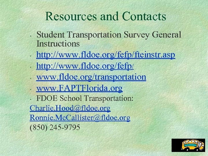 Resources and Contacts • • • Student Transportation Survey General Instructions http: //www. fldoe.