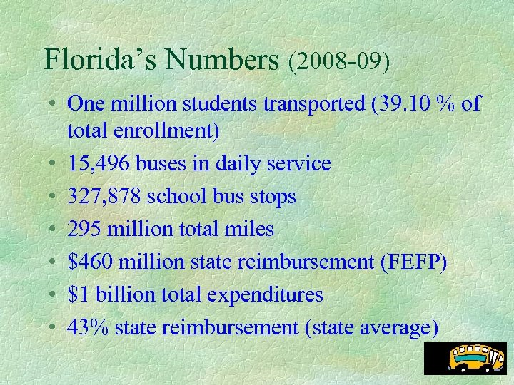 Florida's Numbers (2008 -09) • One million students transported (39. 10 % of total