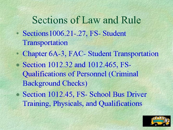 Sections of Law and Rule • Sections 1006. 21 -. 27, FS- Student Transportation
