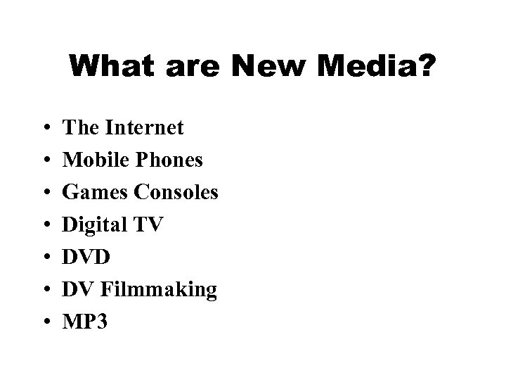 What are New Media? • • The Internet Mobile Phones Games Consoles Digital TV