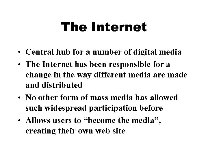 The Internet • Central hub for a number of digital media • The Internet