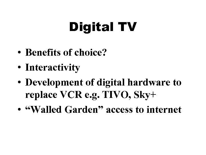 Digital TV • Benefits of choice? • Interactivity • Development of digital hardware to