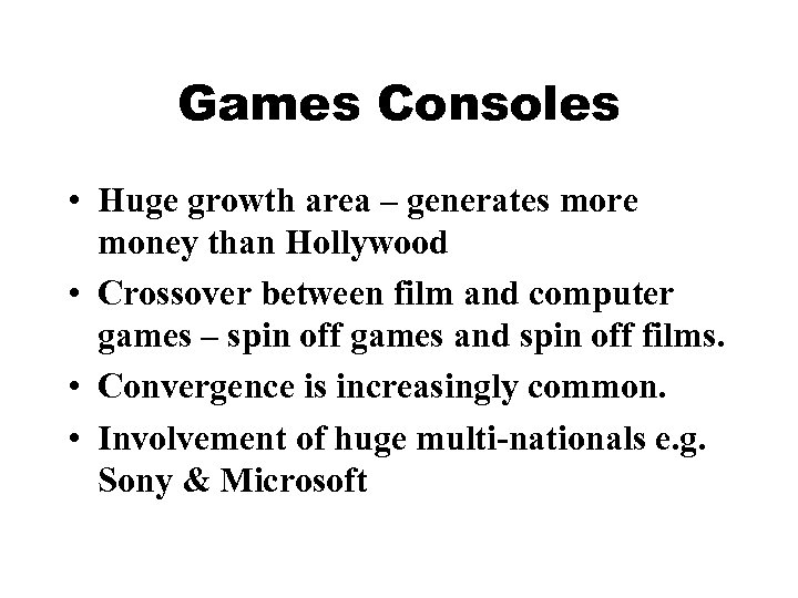Games Consoles • Huge growth area – generates more money than Hollywood • Crossover
