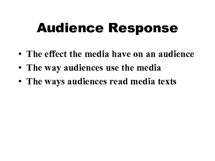 Audience Response • The effect the media have on an audience • The way