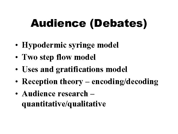 Audience (Debates) • • • Hypodermic syringe model Two step flow model Uses and
