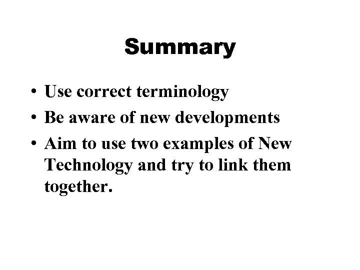 Summary • Use correct terminology • Be aware of new developments • Aim to
