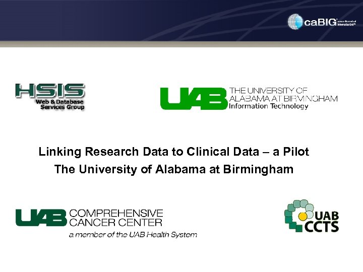 Linking Research Data to Clinical Data – a Pilot The University of Alabama at
