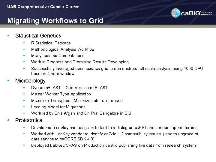 UAB Comprehensive Cancer Center Migrating Workflows to Grid • Statistical Genetics • • •