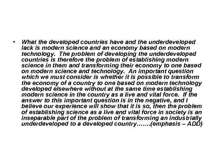 • What the developed countries have and the underdeveloped lack is modern science
