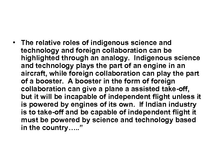 • The relative roles of indigenous science and technology and foreign collaboration can