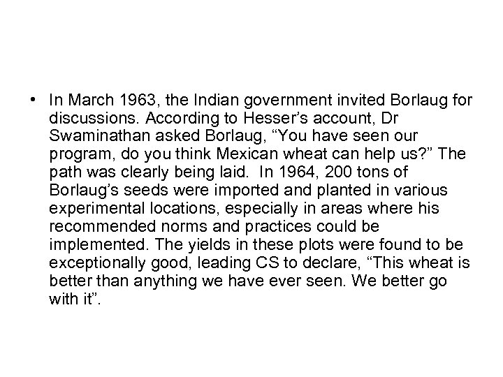 • In March 1963, the Indian government invited Borlaug for discussions. According to