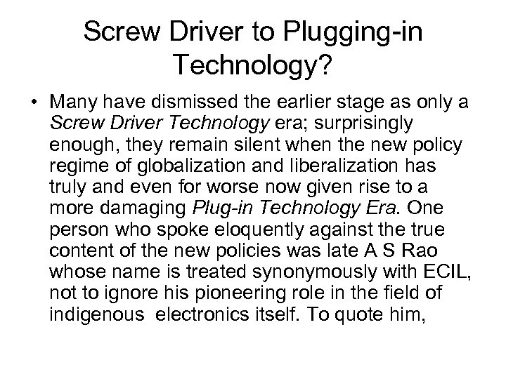 Screw Driver to Plugging-in Technology? • Many have dismissed the earlier stage as only