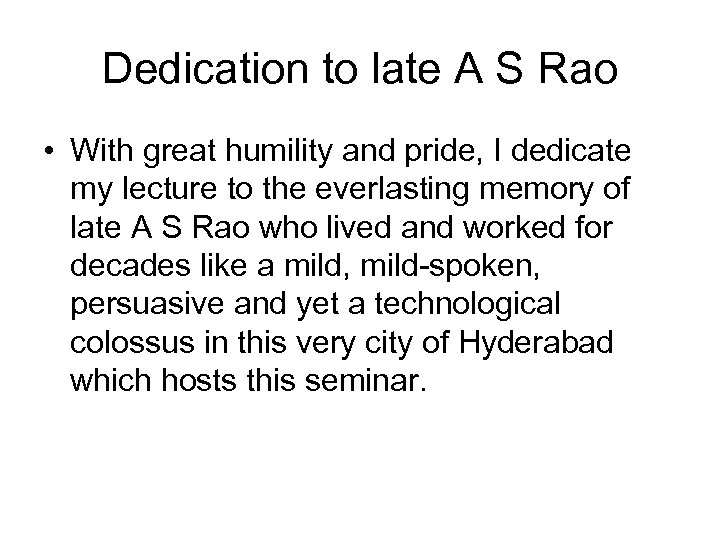 Dedication to late A S Rao • With great humility and pride, I dedicate