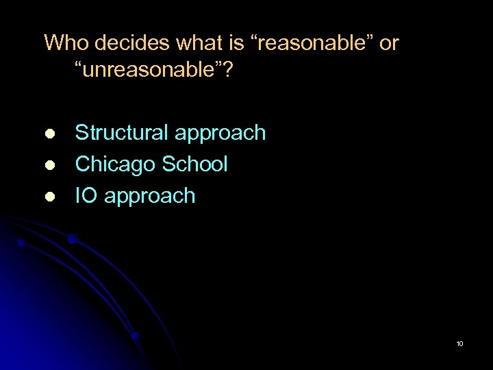 """Who decides what is """"reasonable"""" or """"unreasonable""""? l l l Structural approach Chicago School"""