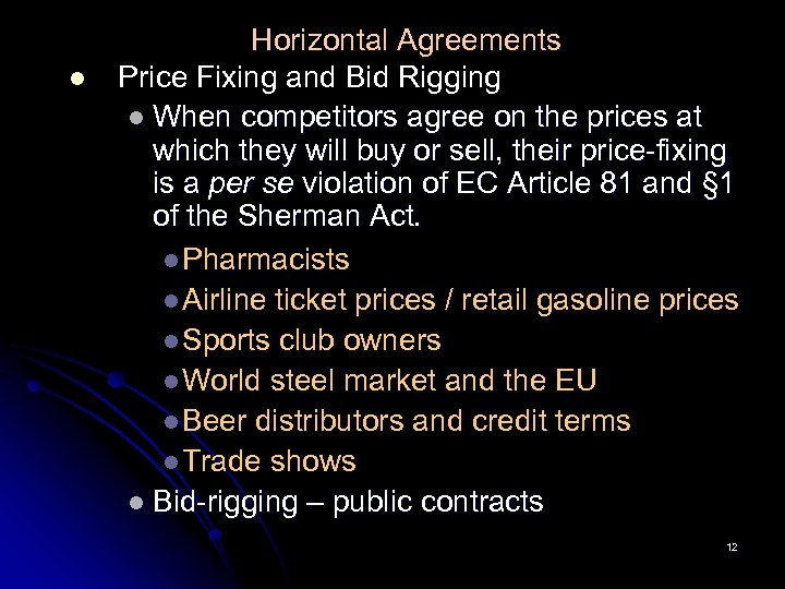 l Horizontal Agreements Price Fixing and Bid Rigging l When competitors agree on the