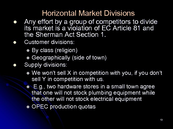 Horizontal Market Divisions l Any effort by a group of competitors to divide its
