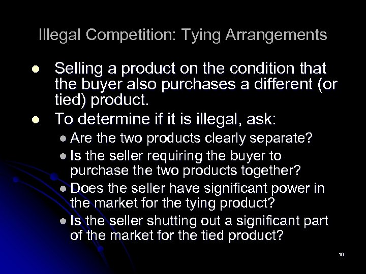 Illegal Competition: Tying Arrangements l l Selling a product on the condition that the
