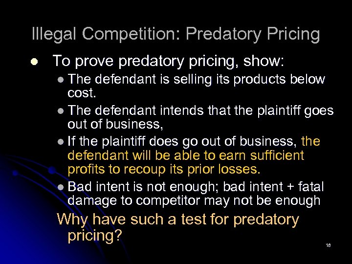Illegal Competition: Predatory Pricing l To prove predatory pricing, show: l The defendant is