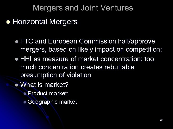 Mergers and Joint Ventures l Horizontal Mergers l FTC and European Commission halt/approve mergers,