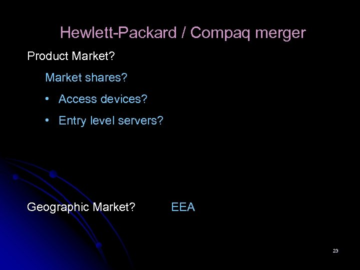 Hewlett-Packard / Compaq merger Product Market? Market shares? • Access devices? • Entry level