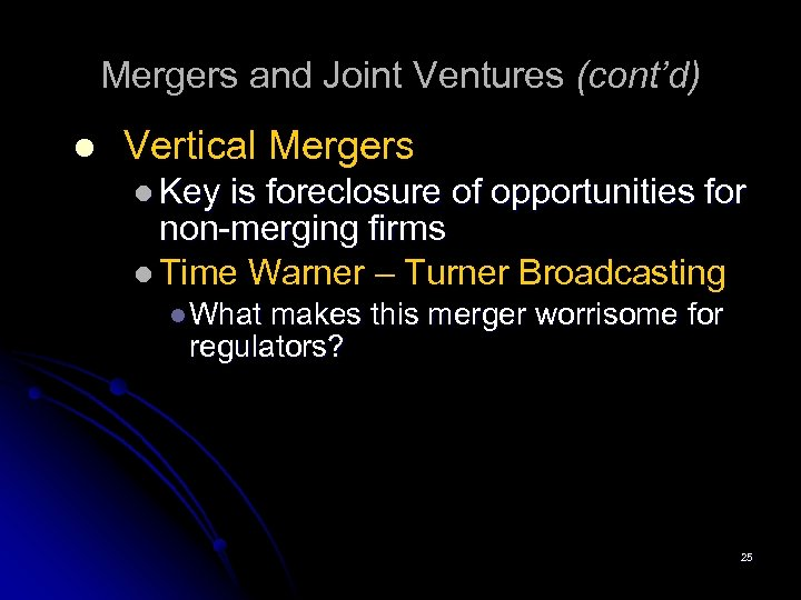 Mergers and Joint Ventures (cont'd) l Vertical Mergers l Key is foreclosure of opportunities