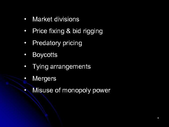 • Market divisions • Price fixing & bid rigging • Predatory pricing •