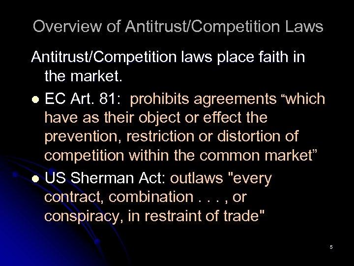 Overview of Antitrust/Competition Laws Antitrust/Competition laws place faith in the market. l EC Art.