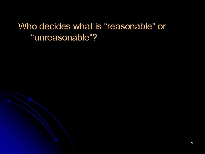"""Who decides what is """"reasonable"""" or """"unreasonable""""? 8"""