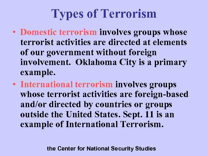 Types of Terrorism • Domestic terrorism involves groups whose terrorist activities are directed at