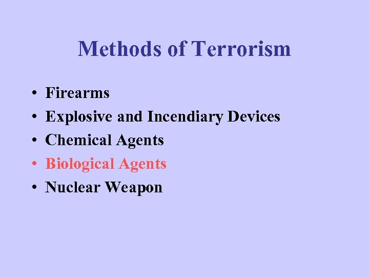 Methods of Terrorism • • • Firearms Explosive and Incendiary Devices Chemical Agents Biological