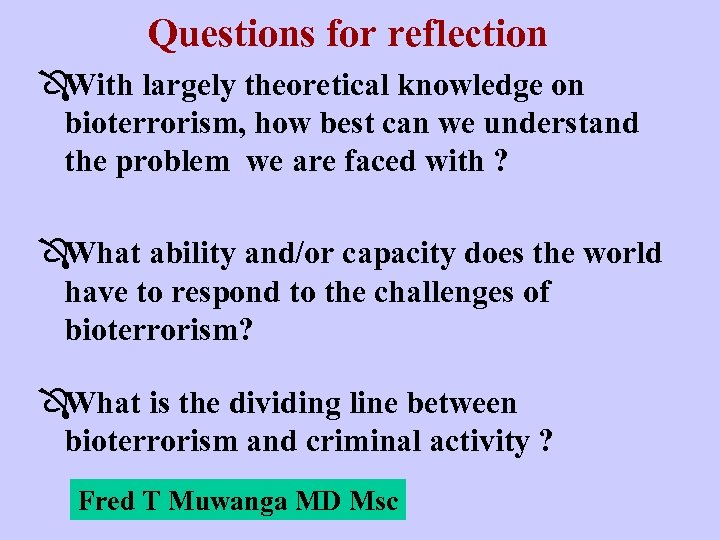 Questions for reflection ÔWith largely theoretical knowledge on bioterrorism, how best can we understand