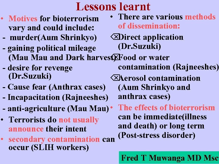 Lessons learnt • Motives for bioterrorism • There are various methods of dissemination: vary