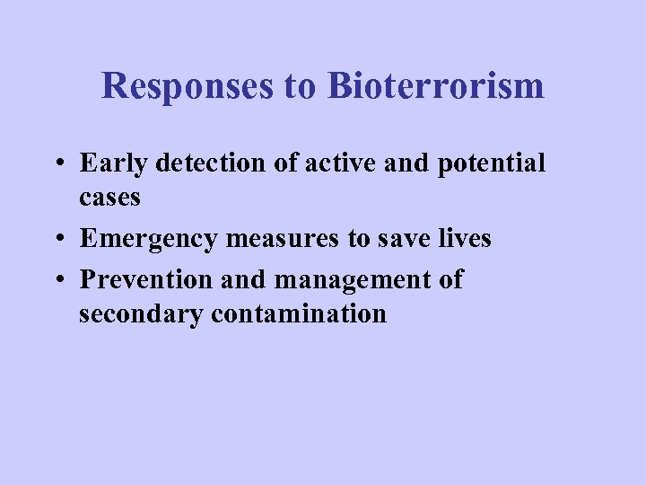 Responses to Bioterrorism • Early detection of active and potential cases • Emergency measures