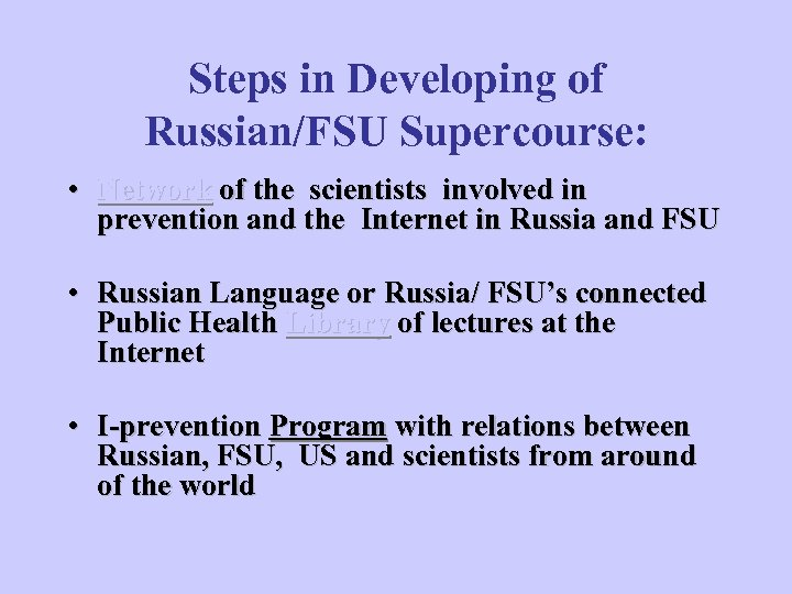 Steps in Developing of Russian/FSU Supercourse: • Network of the scientists involved in prevention