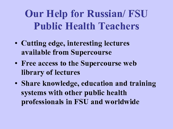Our Help for Russian/ FSU Public Health Teachers • Cutting edge, interesting lectures available