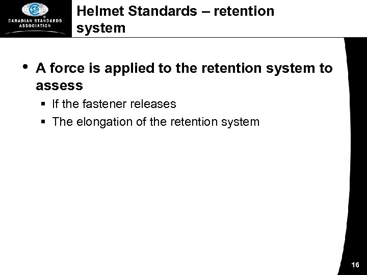 Helmet Standards – retention system • A force is applied to the retention system