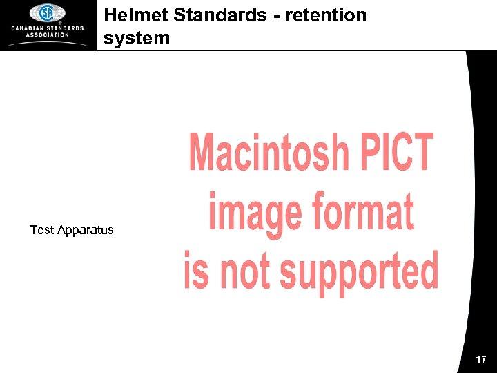 Helmet Standards - retention system Test Apparatus 17