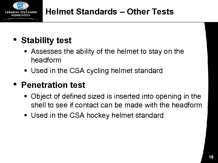 Helmet Standards – Other Tests • Stability test § Assesses the ability of the