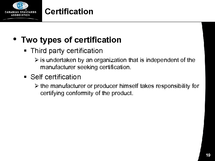 Certification • Two types of certification § Third party certification Ø is undertaken by