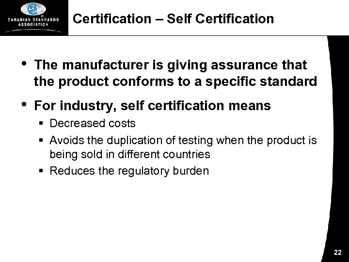 Certification – Self Certification • The manufacturer is giving assurance that the product conforms